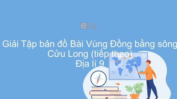 Giải Tập bản đồ Địa lí 9 Bài 36: Vùng Đồng bằng sông Cửu Long (tiếp theo)