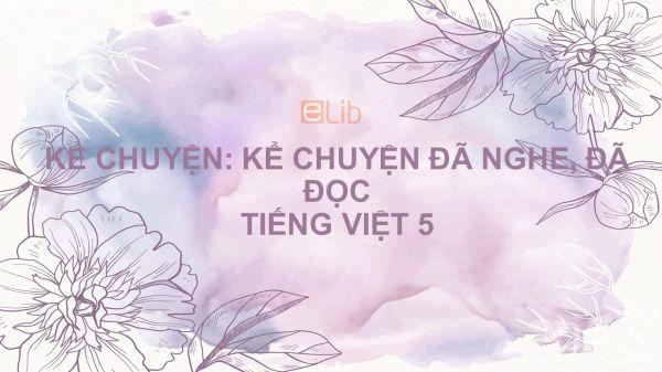Kể chuyện: Kể chuyện đã nghe, đã đọc (Tuần 17) Tiếng Việt 5