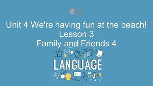 Unit 4 lớp 4: We're having fun at the beach! - Lesson 3