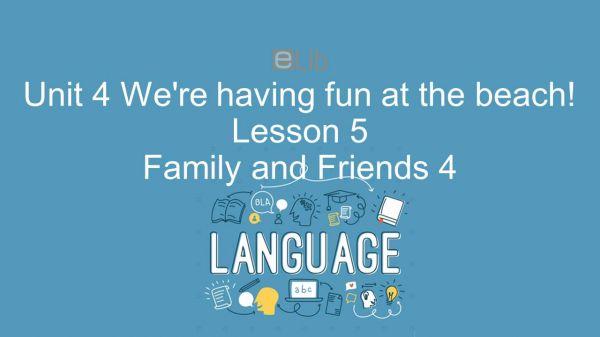 Unit 4 lớp 4: We're having fun at the beach! - Lesson 5