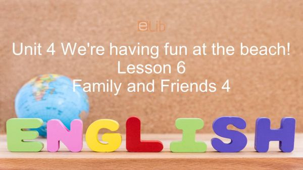 Unit 4 lớp 4: We're having fun at the beach! - Lesson 6
