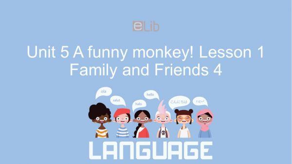 Unit 5 lớp 4: A funny monkey! - Lesson 1
