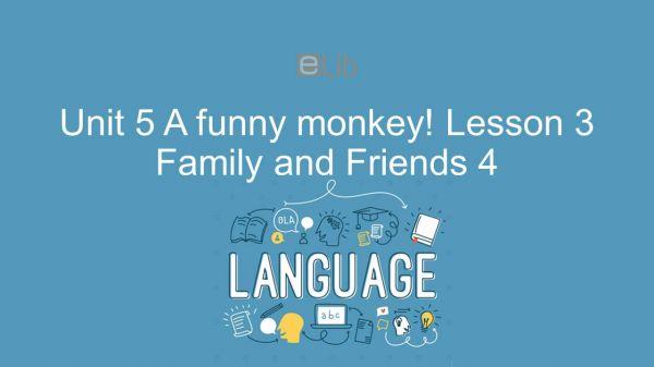 Unit 5 lớp 4: A funny monkey! - Lesson 3