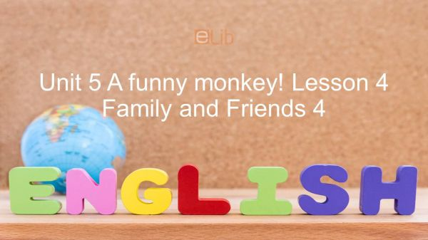Unit 5 lớp 4: A funny monkey! - Lesson 4