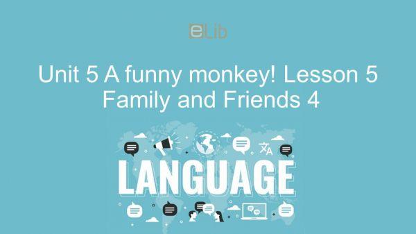 Unit 5 lớp 4: A funny monkey! - Lesson 5