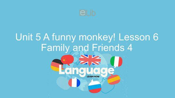 Unit 5 lớp 4: A funny monkey! - Lesson 6