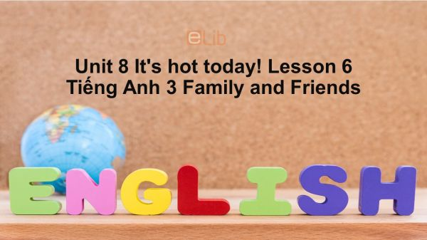 Unit 8 lớp 3: It's hot today!-Lesson 6