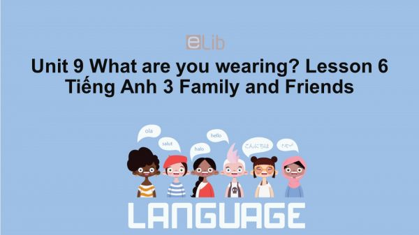 Unit 9 lớp 3: What are you wearing?-Lesson 6