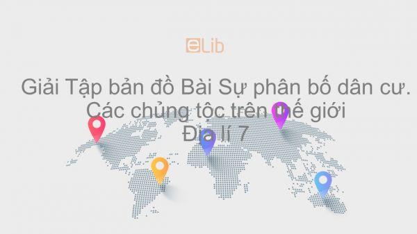 Giải Tập bản đồ Địa lí 7 Bài 2: Sự phân bố dân cư. Các chủng tộc trên thế giới