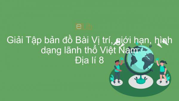 Giải Tập bản đồ Địa lí 8 Bài 23: Vị trí, giới hạn, hình dạng lãnh thổ Việt Nam