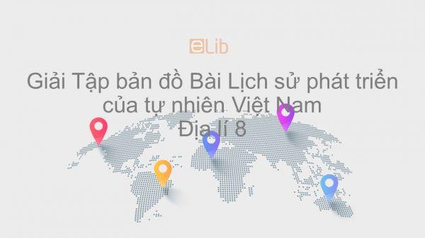 Giải Tập bản đồ Địa lí 8 Bài 25: Lịch sử phát triển của tự nhiên Việt Nam
