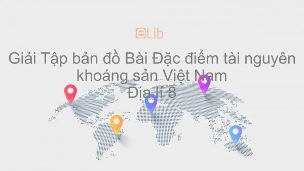 Giải Tập bản đồ Địa lí 8 Bài 26: Đặc điểm tài nguyên khoáng sản Việt Nam