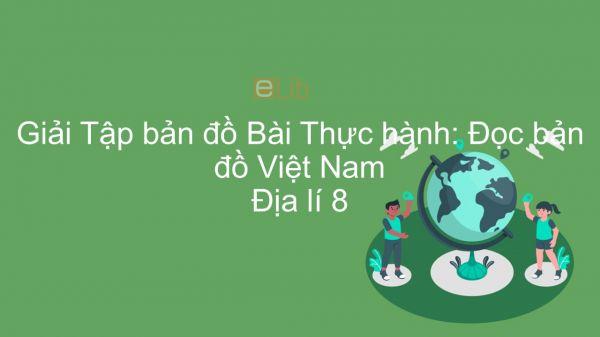 Giải Tập bản đồ Địa lí 8 Bài 27: Thực hành: Đọc bản đồ Việt Nam