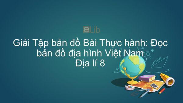 Giải Tập bản đồ Địa lí 8 Bài 30: Thực hành: Đọc bản đồ địa hình Việt Nam