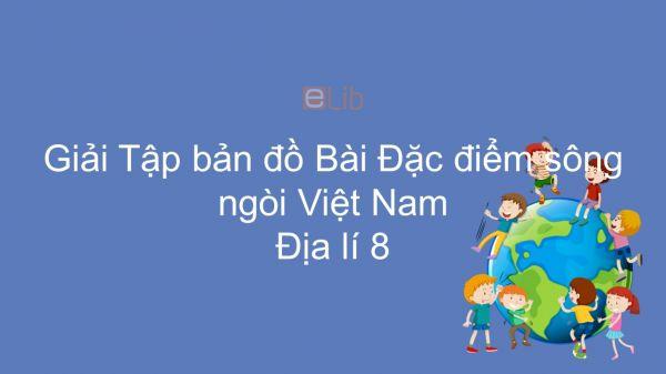 Giải Tập bản đồ Địa lí 8 Bài 33: Đặc điểm sông ngòi Việt Nam