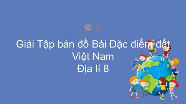 Giải Tập bản đồ Địa lí 8 Bài 36: Đặc điểm đất Việt Nam