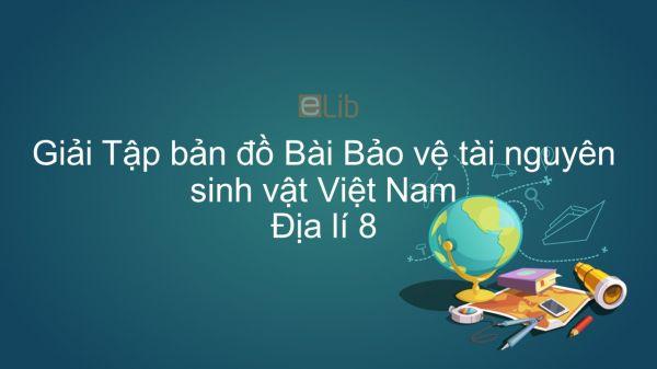 Giải Tập bản đồ Địa lí 8 Bài 38: Bảo vệ tài nguyên sinh vật Việt Nam