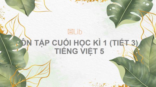 Ôn tập cuối học kì 1 (Tiết 3) Tiếng Việt 5