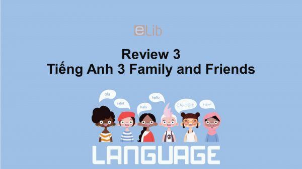 Review 3 Unit 7-9 lớp 3