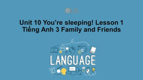 Unit 10 lớp 3: You're sleeping!-Lesson 1