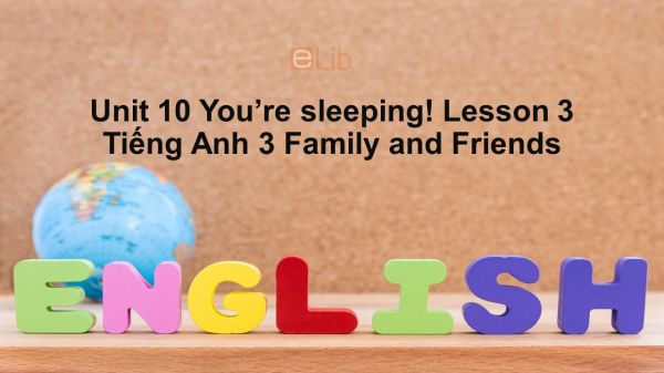 Unit 10 lớp 3: You're sleeping!-Lesson 3