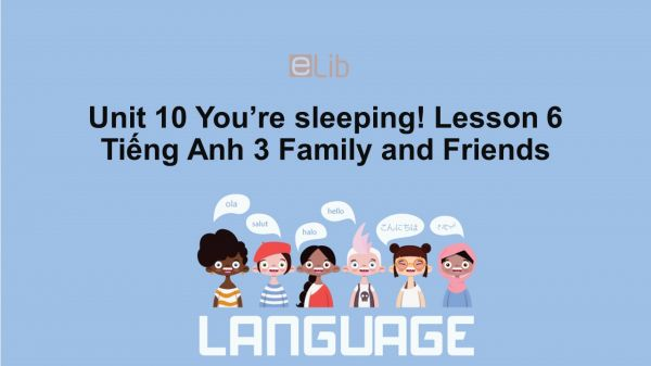 Unit 10 lớp 3: You're sleeping!-Lesson 6