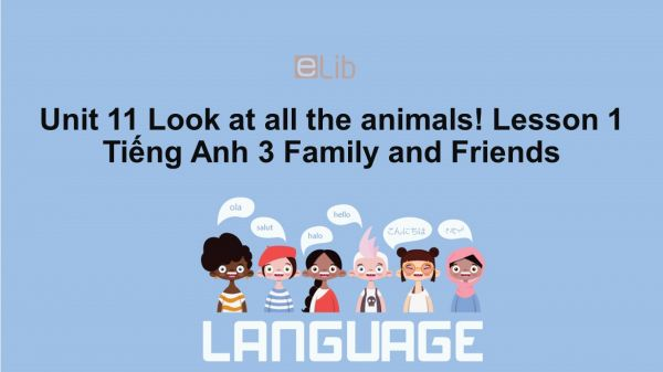 Unit 11 lớp 3: Look at all the animals!-Lesson 1