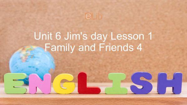Unit 6 lớp 4: Jim's day - Lesson 1