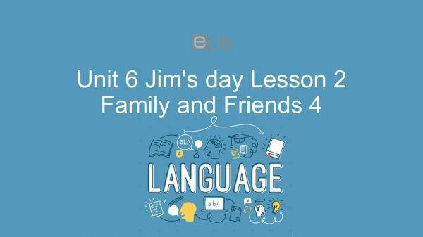 Unit 6 lớp 4: Jim's day - Lesson 2