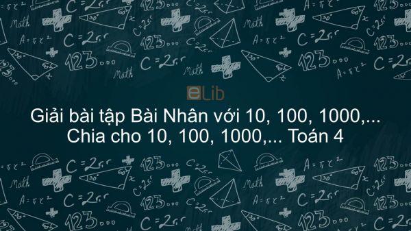 Giải bài tập VBT Toán 4 Bài 51: Nhân với 10, 100, 1000, ... Chia cho 10, 100, 1000, ...