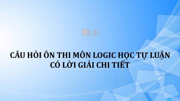 Câu hỏi ôn thi môn Logic học tự luận có lời giải chi tiết