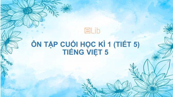 Ôn tập cuối học kì 1 (Tiết 5) Tiếng Việt 5