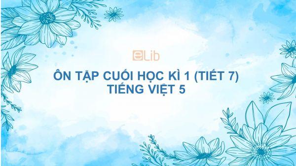 Ôn tập cuối học kì 1 (Tiết 7) Tiếng Việt 5