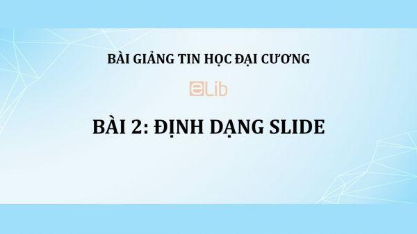 Bài 2: Định dạng slide