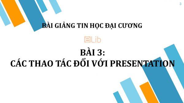 Bài 3: Các thao tác đổi với Presentation
