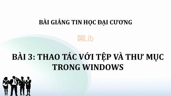 Bài 3: Thao tác với tệp và thư mục trong Windows