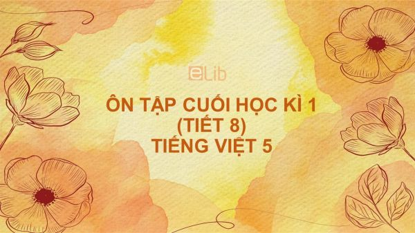 Ôn tập cuối học kì 1 (Tiết 8) Tiếng Việt 5