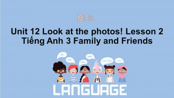 Unit 12 lớp 3: Look at the photos!-Lesson 2