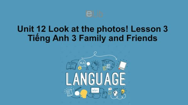 Unit 12 lớp 3: Look at the photos!-Lesson 3