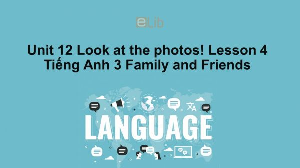 Unit 12 lớp 3: Look at the photos!-Lesson 4