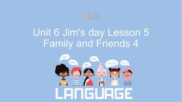 Unit 6 lớp 4: Jim's day - Lesson 5