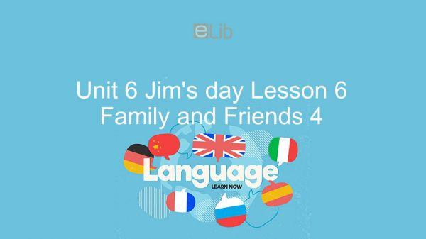 Unit 6 lớp 4: Jim's day - Lesson 6