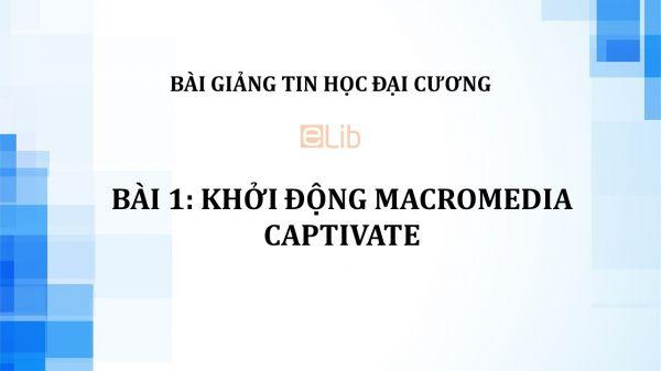Bài 1: Khởi động Macromedia Captivate