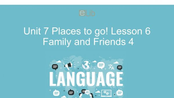 Unit 7 lớp 4: Places to go! - Lesson 6