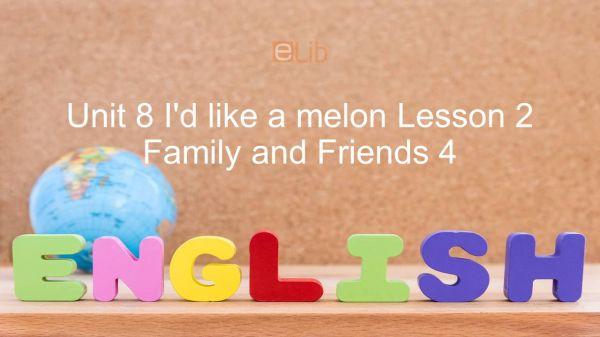 Unit 8 lớp 4: I'd like a melon - Lesson 2
