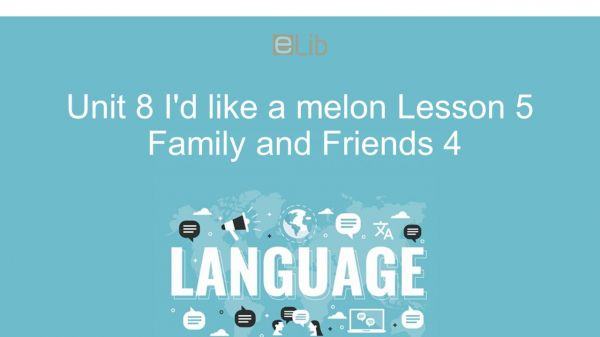 Unit 8 lớp 4: I'd like a melon - Lesson 5