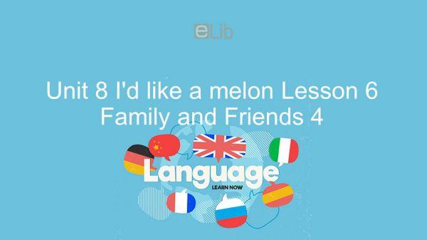 Unit 8 lớp 4: I'd like a melon - Lesson 6