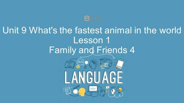 Unit 9 lớp 4: What's the fastest animal in the world - Lesson 1