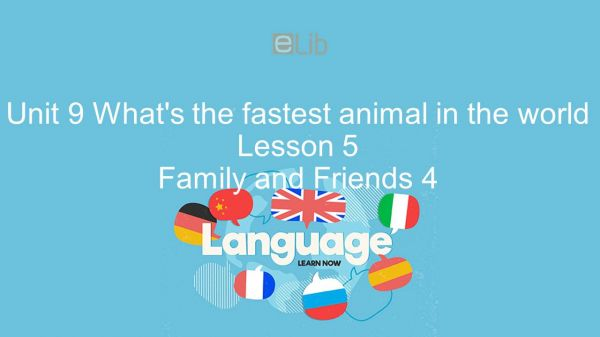 Unit 9 lớp 4: What's the fastest animal in the world - Lesson 5