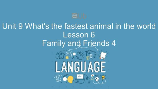 Unit 9 lớp 4: What's the fastest animal in the world - Lesson 6